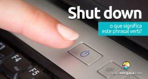 Shut Down   O que significa este phrasal verb?