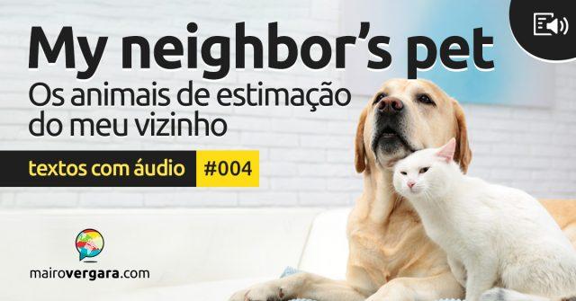Textos Com Áudio #004 | My neighbor's pets