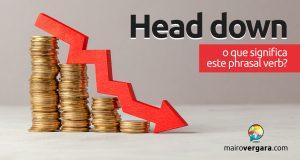 Head Down | O que significa este phrasal verb?