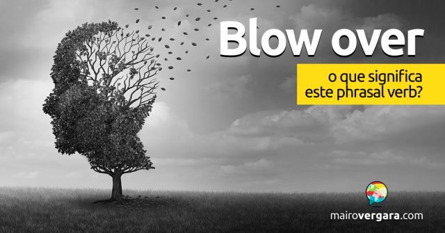 Blow Over | O que significa este phrasal verb?