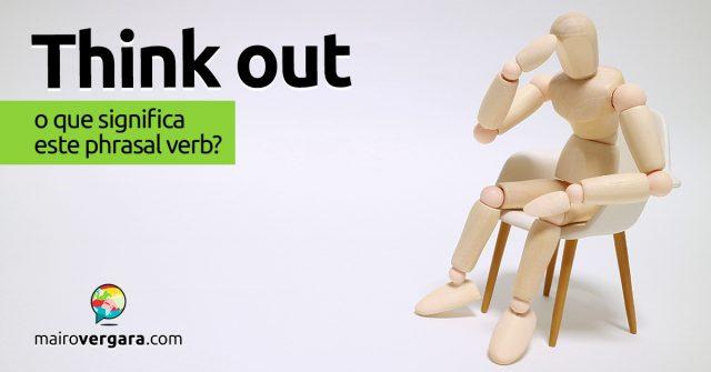 Think Out | O que significa este phrasal verb?