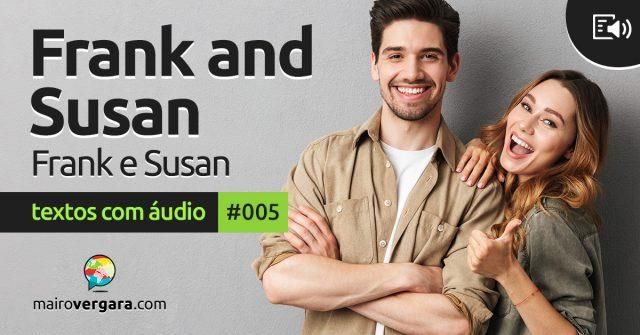 Textos Com Áudio #005   Frank and Susan
