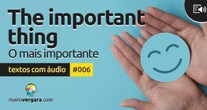 Textos Com Áudio #006   The important thing