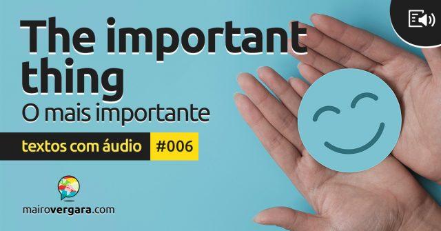 Textos Com Áudio #006 | The important thing