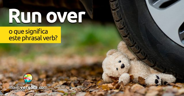 Run Over | O que quer dizer este phrasal verb?