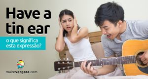 Have a Tin Ear | O que significa esta expressão