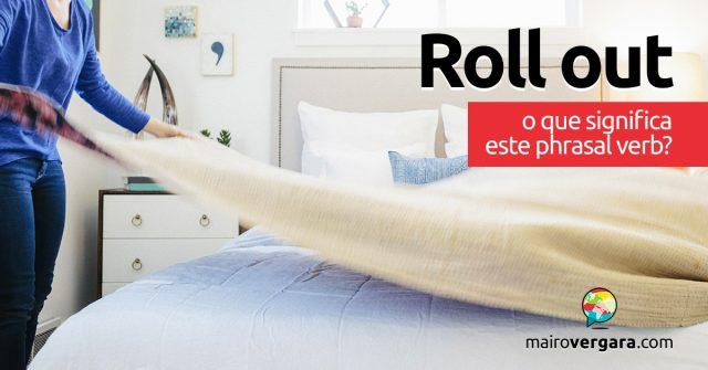 Roll Out | O que significa este phrasal verb?