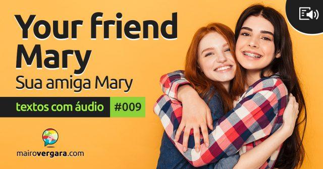Textos Com Áudio #009 | Your friend Mary