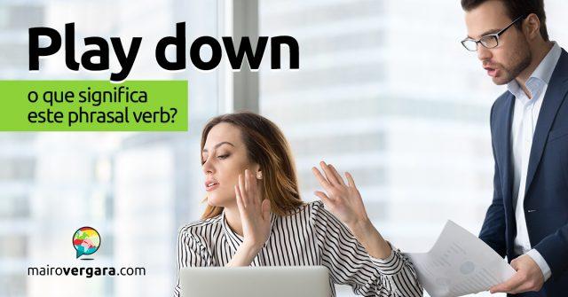 Play Down │ O que significa este phrasal verb?