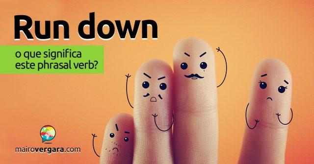 Run Down │ O que quer dizer este phrasal verb?