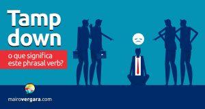 Tamp Down │ O que significa este phrasal verb?