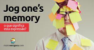 Jog One's Memory │ O que significa esta expressão?
