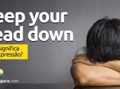 Keep One's Head Down | O que significa esta expressão