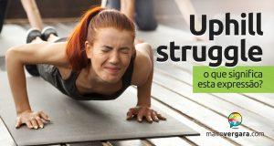 Uphill Struggle | O que significa esta expressão?