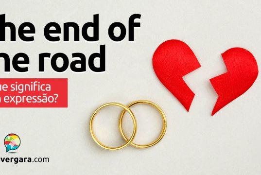 The End Of The Road | O que significa esta expressão?