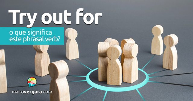 Try Out For | O que significa este phrasal verb?