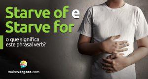 Starve Of e Starve For | O que significam estes phrasal verbs?