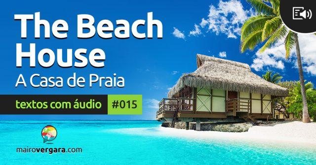 Textos Com Áudio #015 | The beach house