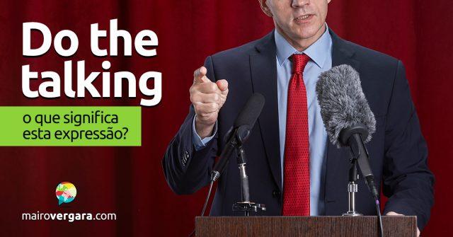 Do The Talking   O que significa esta expressão?