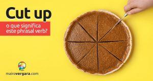 Cut Up | O que significa este phrasal verb?