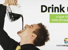 Drink Up | O que significa este phrasal verb?