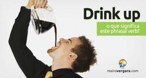 Drink Up   O que significa este phrasal verb?