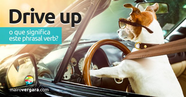 Drive Up | O que significa este phrasal verb?