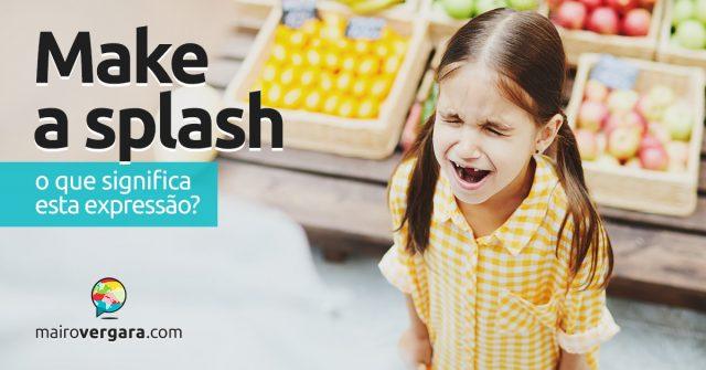 Make a Splash | O que significa esta expressão?