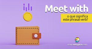 Meet With   O que significa este phrasal verb?